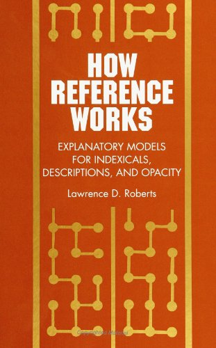 9780791415764: How Reference Works: Explanatory Models for Indexicals, Descriptions, and Opacity (Suny Series, Scientific Studies in Natural and Artificial Intelli)