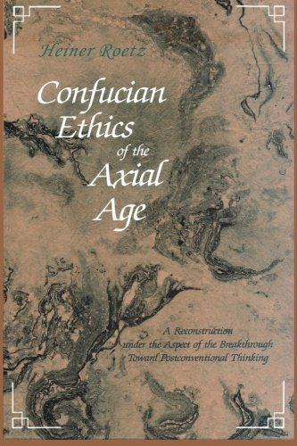 9780791416501: Confucian Ethics of the Axial Age: A Reconstruction Under the Aspect of the Breakthrough Toward Postconventional Thinking