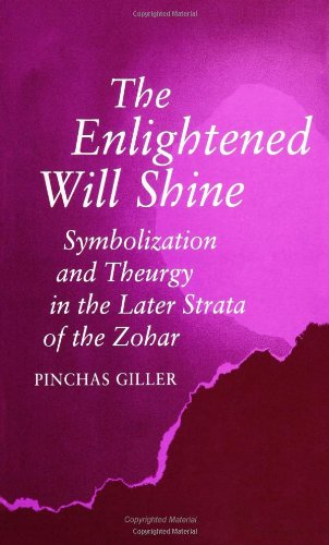 The Enlightened Will Shine: Symbolization and Theurgy in the Later Strata of the Zohar (SUNY Series...