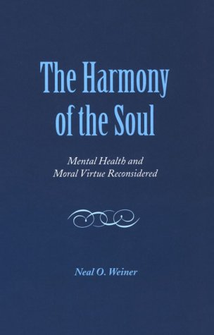 The Harmony of the Soul: Mental Health and Moral Virtue Reconsidered: Weiner, Neal O.