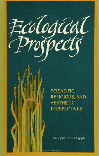 Ecological Prospects: Scientific, Religious, and Aesthetic Perspectives: Christopher Key Chapple