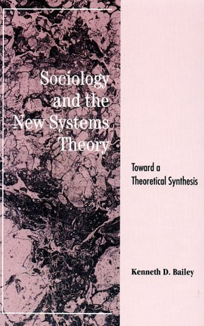 Sociology and the New Systems Theory: Toward: Bailey, Kenneth D.