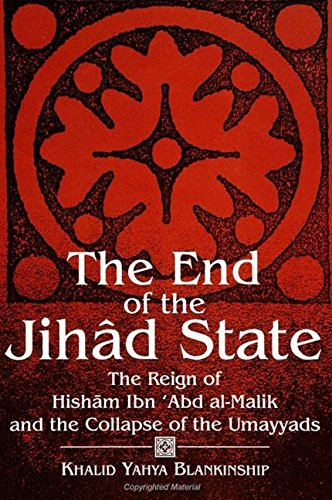 9780791418277: The End of the Jihad State: The Reign of Hisham Ibn Abd Al-Malik and the Collapse of the Umayyads (S U N Y Series in Medieval Middle East History)