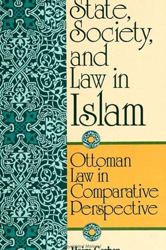 9780791418772: State, Society, and Law in Islam: Ottoman Law in Comparative Perspective