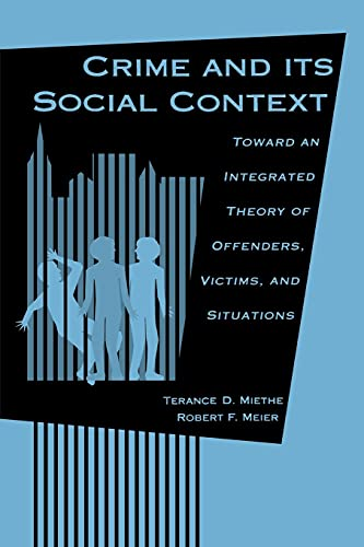 9780791419021: Crime and Its Social Context: Toward an Integrated Theory of Offenders, Victims, and Situations (Suny Series in Deviance & Social Control) (Suny Series, Deviance & Social Control)