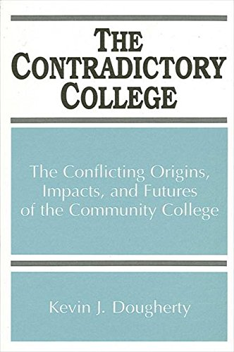 9780791419557: The Contradictory College: The Conflicting Origins, Impacts, and Futures of the Community College (S U N Y Series, Frontiers in Education)