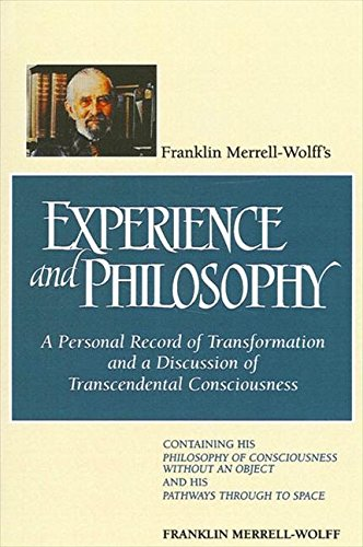 9780791419632: Franklin Merrell-Wolff's Experience and Philosophy: A Personal Record of Transformation and a Discussion of Transcendental Consciousness : Containin