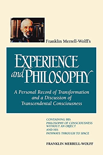 9780791419649: Franklin Merrell-Wolff's Experience and Philosophy: A Personal Record of Transformation and a Discussion of Transcendental Consciousness