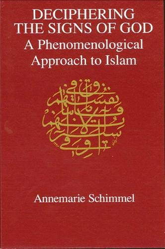 Deciphering the Signs of God: A Phenomenological Approach to Islam: Annemarie Schimmel