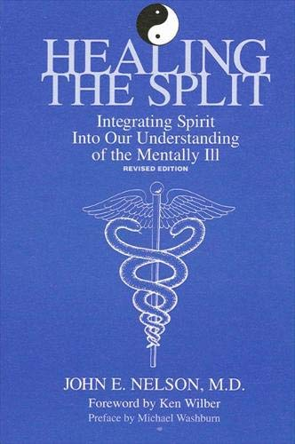 9780791419854: Healing the Split: Integrating Spirit into Our Understanding of the Mentally Ill (S U N Y Series in the Philosophy of Psychology)