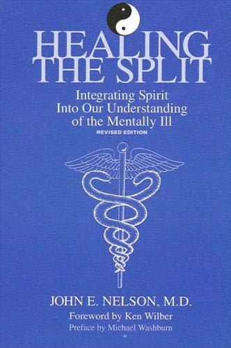 Healing the Split: Integrating Spirit into Our Understanding of the Mentally Ill: John E. Nelson