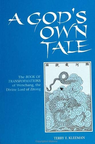 A God's Own Tale: The Book of Transformations of Wenchang, the Divine Lord of Zitong.: Terry F...