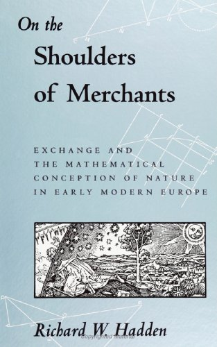 9780791420126: On the Shoulders of Merchants: Exchange and the Mathematical Conception of Nature: Exchange and the Mathematical Conception of Nature in Early Modern Europe (Science, Technology & Society)