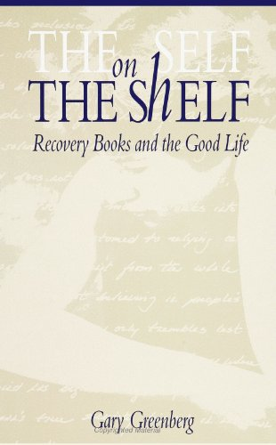 The Self on the Shelf: Recovery Books and the Good Life (0791420469) by Gary Greenberg