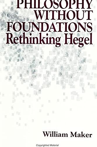 9780791421000: Philosophy Without Foundations: Rethinking Hegel (S U N Y Series in Philosophy) (SUNY Series in Hegelian Studies)