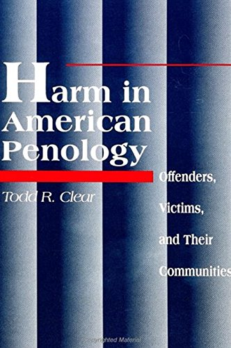 Harm in American Penology: Offenders, Victims and: Todd R. Clear