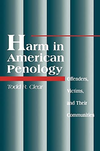 Harm in American Penology : Offenders, Victims,: Todd R. Clear