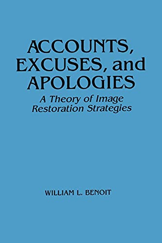 9780791421864: Accounts, Excuses, and Apologies: A Theory of Image Restoration Strategies (Suny Sieres in Speech Communication) (Suny Series, Speech Communication)