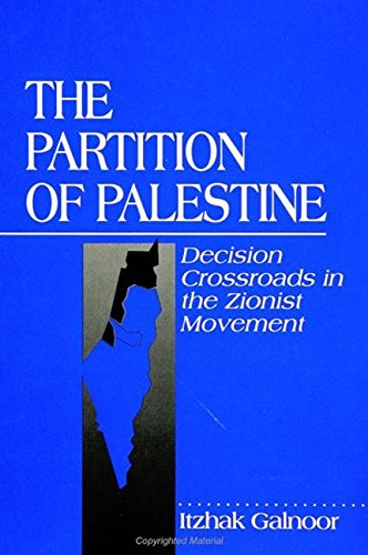 The Partition of Palestine: Decision Crossroads in the Zionist Movement (Suny Series in Israeli ...