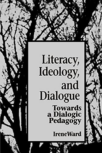 9780791421987: Literacy, Ideology, and Dialogue: Towards a Dialogic Pedagogy (S U N Y Series, Teacher Empowerment and School Reform)