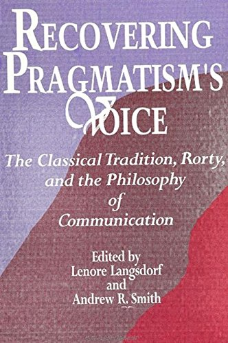 9780791422137: Recovering Pragmatism's Voice: The Classical Tradition, Rorty, and the Philosophy of Communication (Suny Series in the Philosophy of the Social Scie)