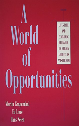 9780791422410: A World of Opportunities: Lifestyle and Economic Behavior of Heroin Addicts in Amsterdam (SUNY Series in New Social Studies on Alcohol and Drugs)