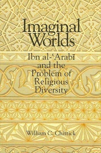 9780791422496: Imaginal Worlds: Ibn Al-Arabi and the Problem of Religious Diversity