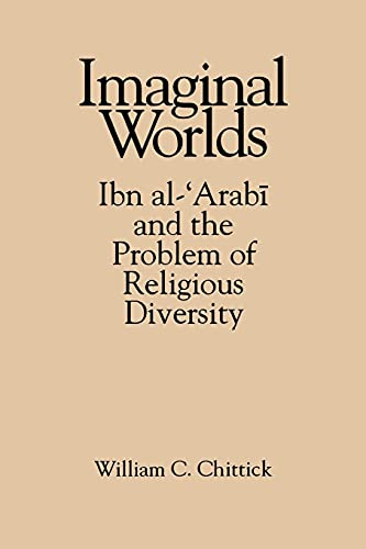 9780791422502: Imaginal Worlds: Ibn Al-'Arabi and the Problem of Religious Diversity