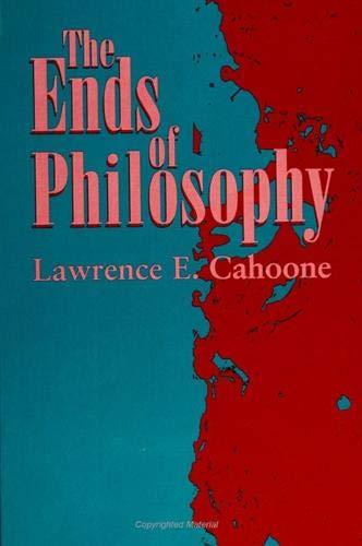 The Ends of Philosophy (S U N Y Series in Philosophy): Cahoone, Lawrence E.