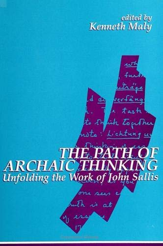 9780791423554: The Path of Archaic Thinking: Unfolding the Work of John Sallis (Suny Series in Contemporary Continental Philosophy)