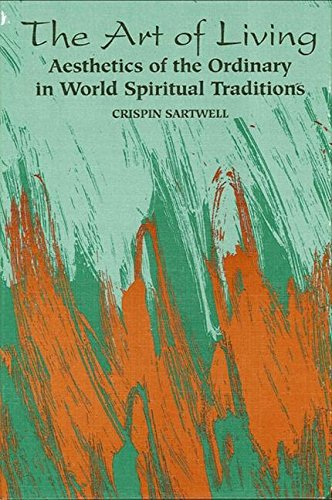 9780791423592: The Art of Living: Aesthetics of the Ordinary in World Spiritual Traditions