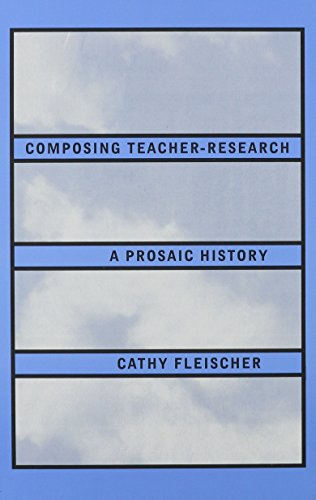 9780791423615: Composing Teacher-Research: A Prosaic History (S U N Y SERIES IN TEACHER PREPARATION AND DEVELOPMENT)