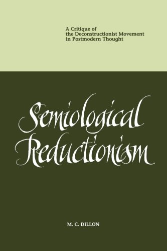 Semiological Reductionism: A Critique of the Deconstructionist Movement in Postmodern Thought: ...
