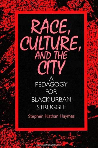 9780791423837: Race, Culture, and the City: A Pedagogy for Black Urban Struggle (S U N Y Series, Teacher Empowerment and School Reform)
