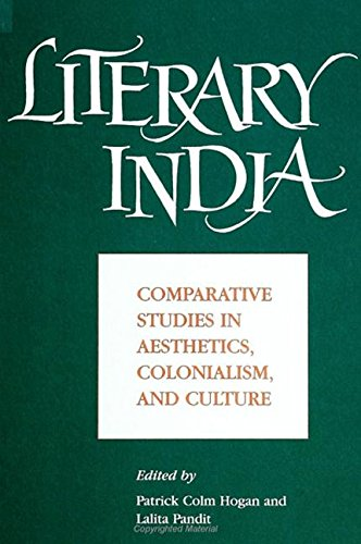 Literary India: Comparative Studies in Aesthetics, Colonialism,: Hogan, Patrick Colm