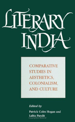 Literary India: Comparative Studies in Aesthetics, Colonialism,: Patrick Colm Hogan