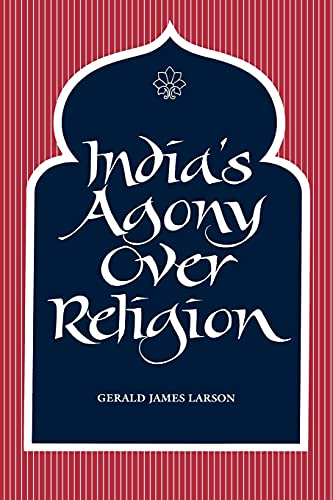Indias Agony Over Religion: Gerald James Larson