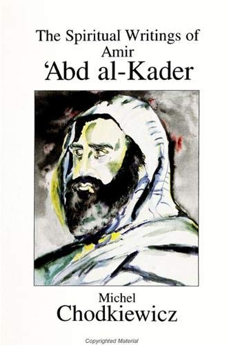 The Spiritual Writings of Amir Abd Al-Kader (S U N Y Series in Western Esoteric Traditions) (9780791424469) by Chodkiewicz, Michel