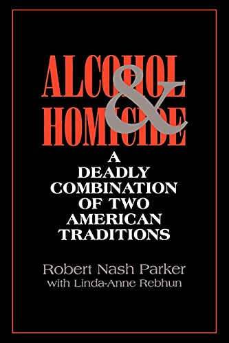 Alcohol and Homicide (Suny Series in Violence): Robert, Nash Parker