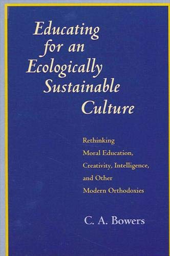 9780791424971: Educating for an Ecologically Sustainable Culture: Rethinking Moral Education, Creativity, Intelligence, and Other Modern Orthodoxies (Suny Series I)