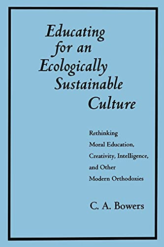 9780791424988: Educating for an Ecologically Sustainable Culture: Rethinking Moral Education, Creativity, Intelligence, and Other Modern Orthodoxies (SUNY series in Environmental Public Policy)