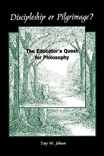 Discipleship or Pilgrimage?: The Educator's Quest for: Tony W. Johnson