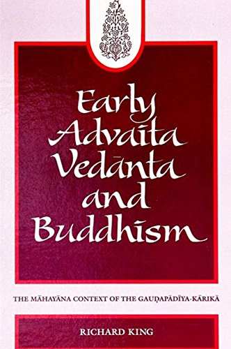 Early Advaita Vedanta and Buddhism: The Mahayana Context of the Gaudapadiya-Karika: Richard King,