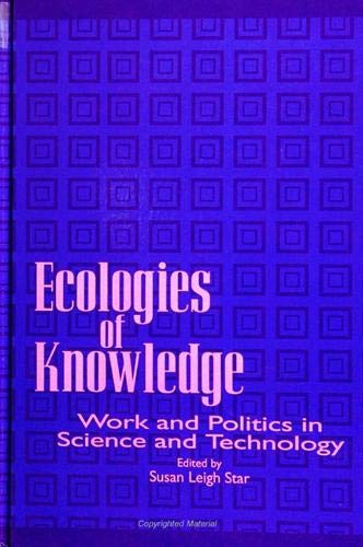 9780791425657: Ecologies of Knowledge: Work and Politics in Science and Technology