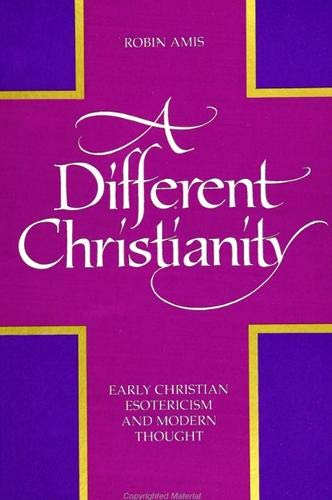 9780791425718: A Different Christianity: Early Christian Esotericism and Modern Thought (S U N Y SERIES IN WESTERN ESOTERIC TRADITIONS)