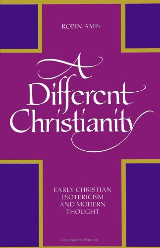 9780791425725: A Different Christianity: Early Christian Esotericism and Modern Thought (SU (Suny Series in Western Esoteric Traditions)