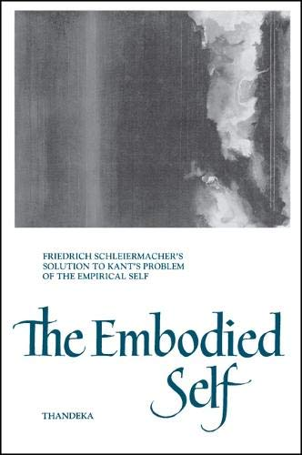9780791425756: The Embodied Self: Friedrich Schleiermacher's Solution to Kant's Problem of the Empirical Self (Suny Series in Philosophy)