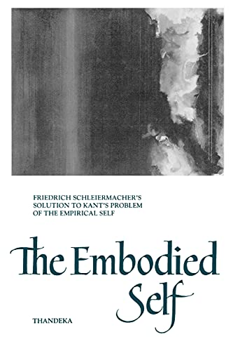 9780791425763: The Embodied Self: Friedrich Schleiermacher's Solution to Kant's Problem of the Empirical Self (Suny Series in Philosophy)