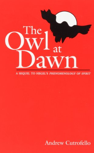 9780791425831: The Owl at Dawn: A Sequel to Hegel's Phenomenology of Spirit (Suny Series in Radical Social and Political Theory)