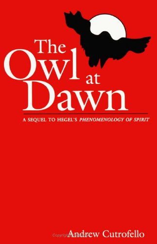 9780791425848: The Owl at Dawn: A Sequel to Hegel's Phenomenology of Spirit (SUNY (Suny Series in Radical Social and Political Theory) (Suny Series, Radical Social & Political Theory)